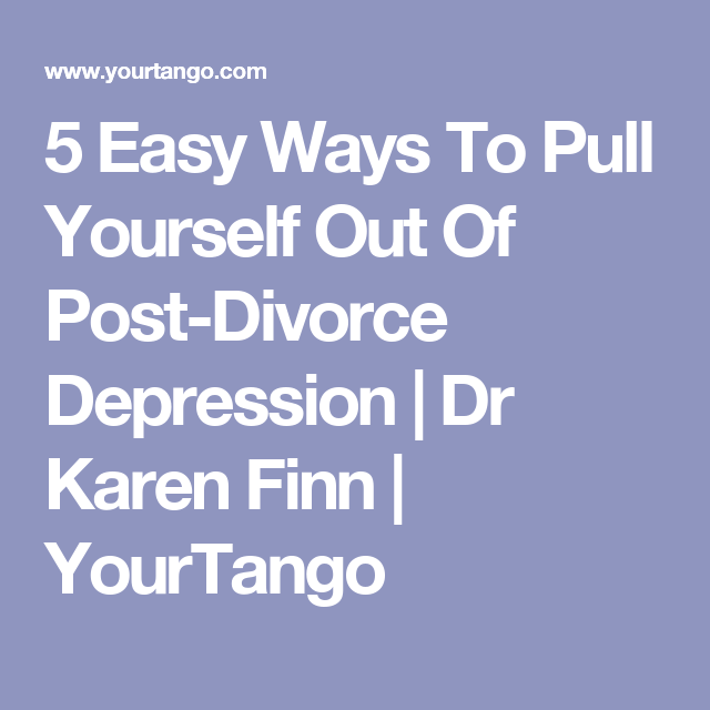 5 easy ways to pull yourself out of your post divorce funk 5 easy ways to pull yourself out of post divorce depression dr karen finn solutioingenieria Images