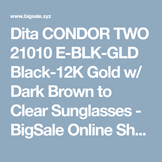 5fdcc0ccc670d Dita CONDOR TWO 21010 E-BLK-GLD Black-12K Gold w  Dark Brown to Clear  Sunglasses - BigSale Online Shopping USA