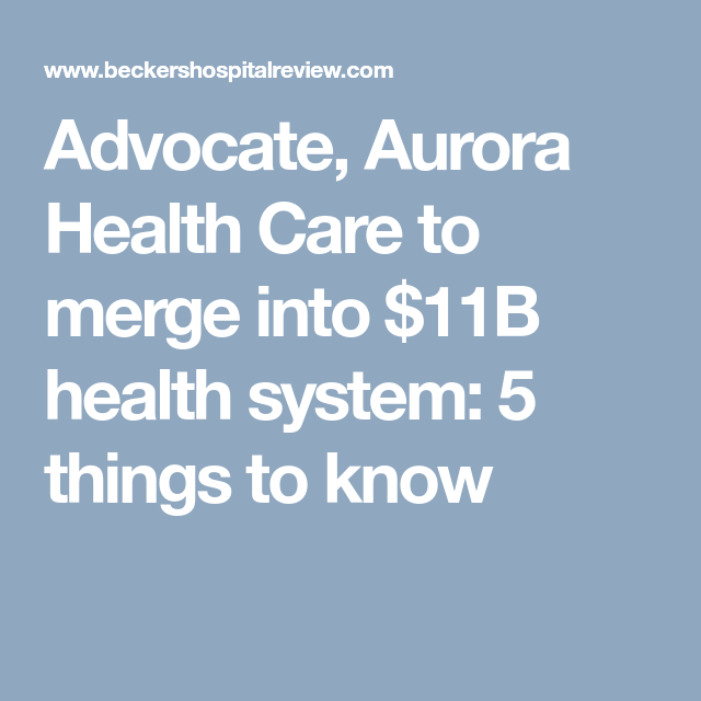 Advocate Aurora Health Care To Merge Into 11b Health System 5