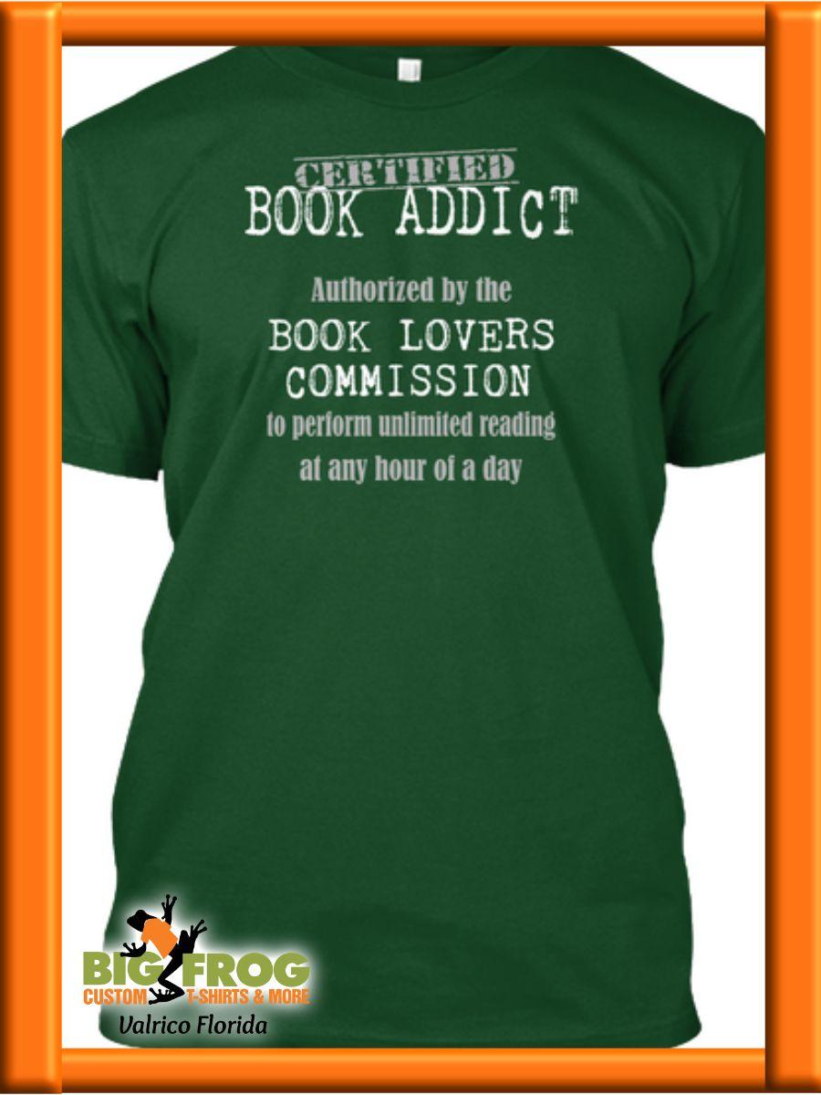9563e4128 Book addict custom t-shirt. Get your custom graphic tees at Big Frog in  Valrico. Contact us at DesignersValrico@BigFrog.com