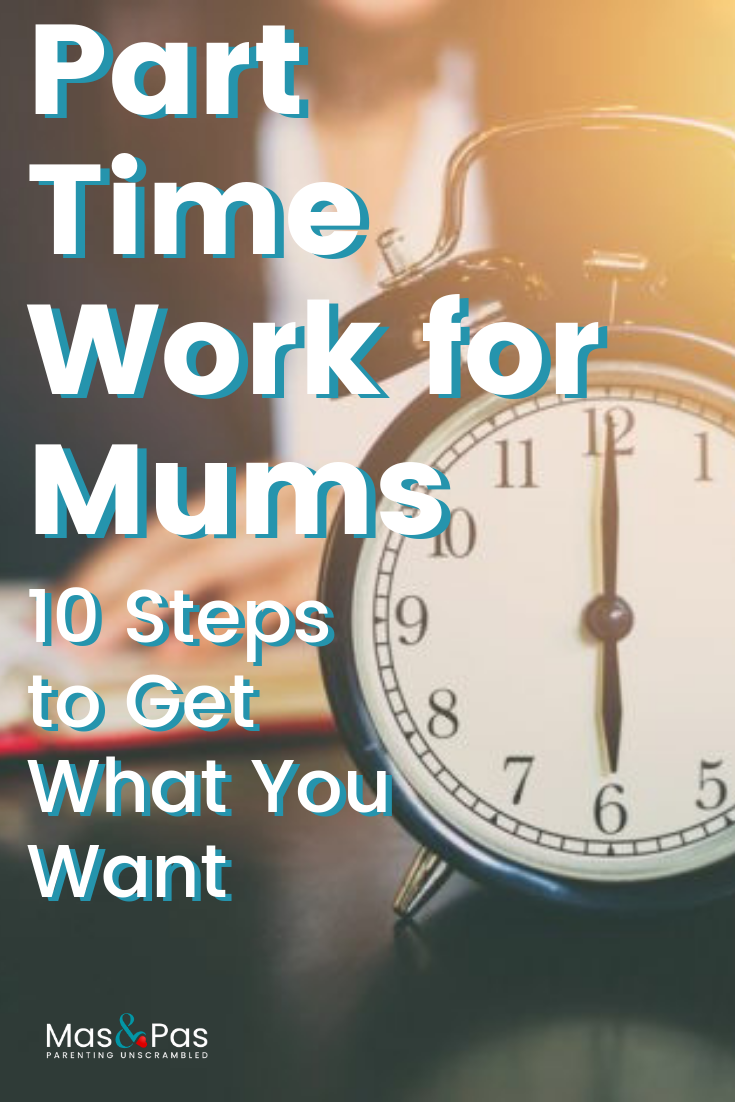 Part Time Work For Mums 10 Steps To Get What You Want Mum Life