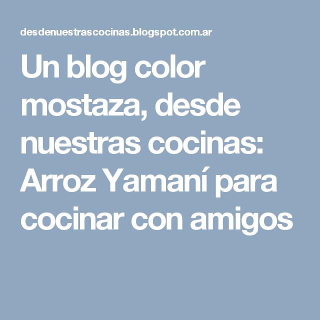 Un blog color mostaza, desde nuestras cocinas: Arroz Yamaní para cocinar con amigos