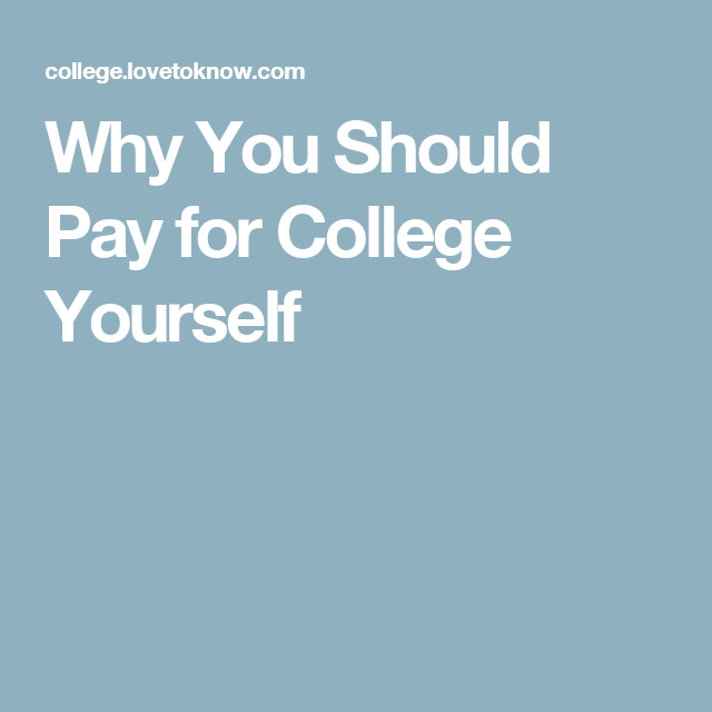 Why You Should Pay for College Yourself
