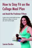How To Stay Fit On The College Meal Plan And Avoid The Freshman Fifteen