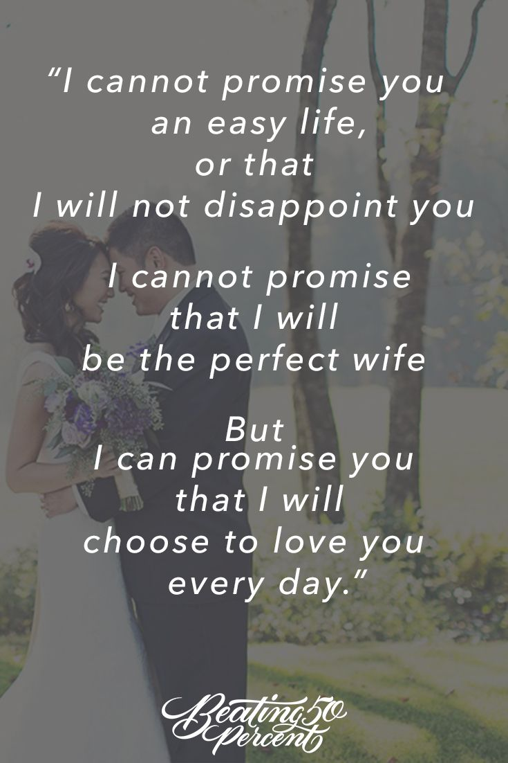 I cannot promise you an easy life or that I will note disappoint you I cannot promise that I will be the perfect wife But I can promise you that I will