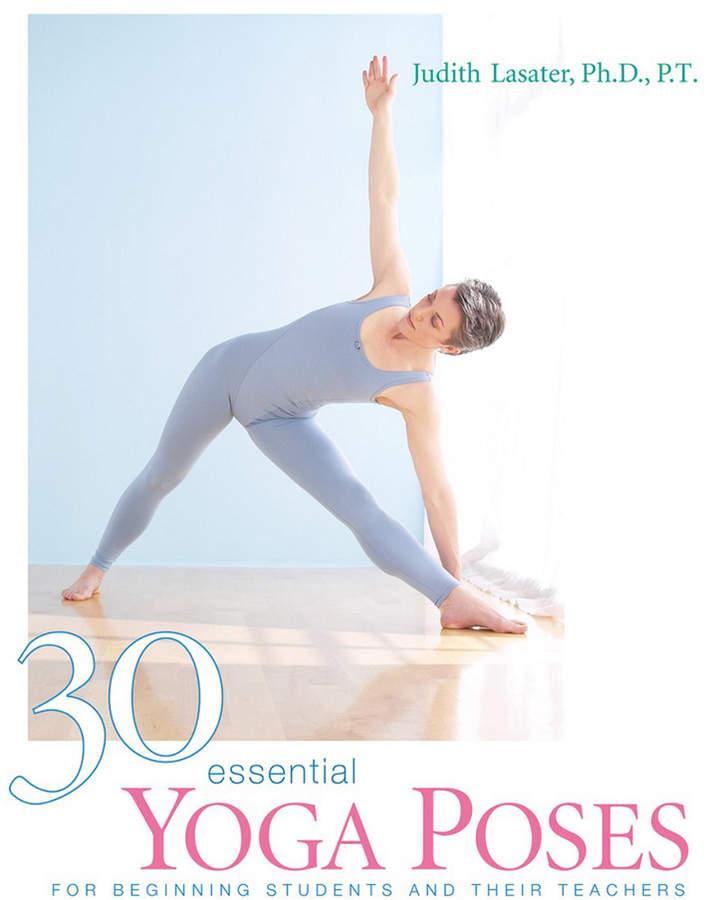 Penguin Random House 30 Essential Yoga Poses By Judith Hanson Lasater Essential Yoga Poses Yoga Poses How To Do Yoga