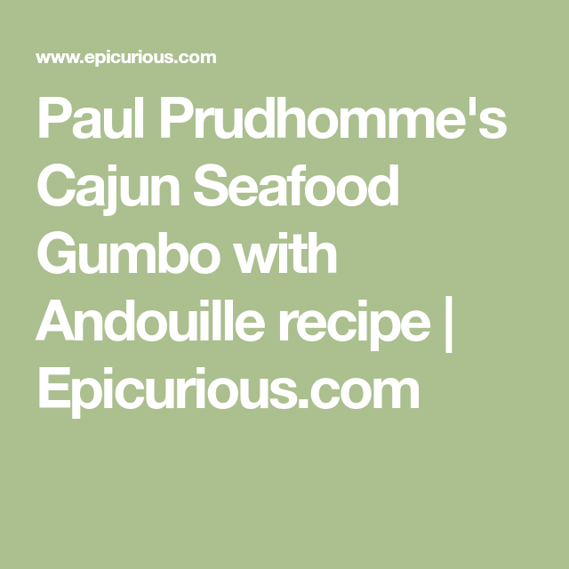 Paul Prudhomme's Cajun Seafood Gumbo with Andouille recipe | Epicurious.com