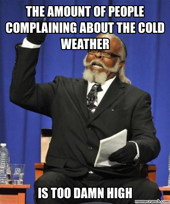 The Amount Of People Complaining About The Cold Weather Funny Memes Funny Pictures Memes