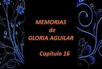 mis poemas canciones y más: Memorias de Gloria Aguilar – Capítulo 16