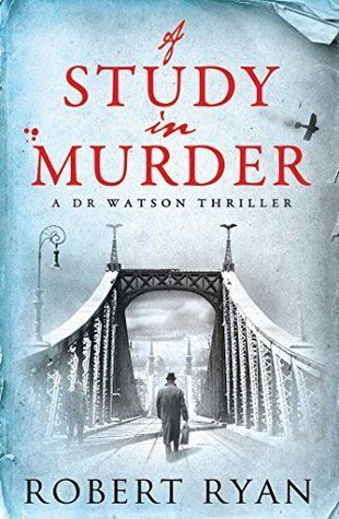 Goodreads | A Study in Murder (Dr John Watson, #3) by Robert Ryan — Reviews, Discussion, Bookclubs, Lists