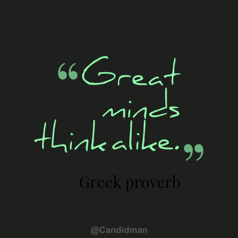 """Great minds think alike"". #Quotes #Greek #Proverb via @Candidman"