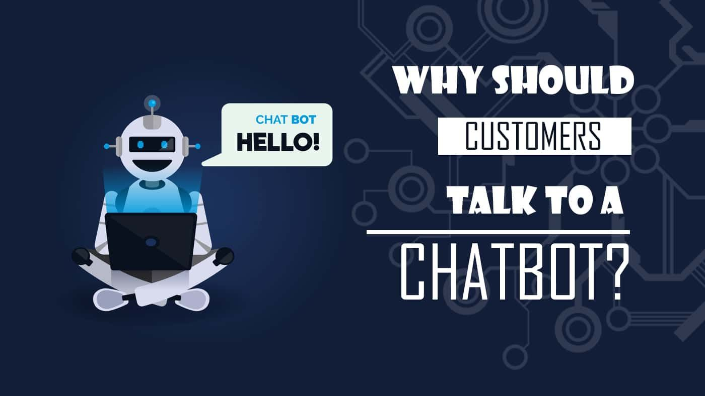 Why Should Customers Talk To A Chatbot Herobot Chatbot Talk How To Become