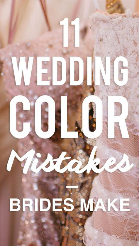 11 Mistakes Brides Make When Choosing Their Wedding Colors #weddingplanning