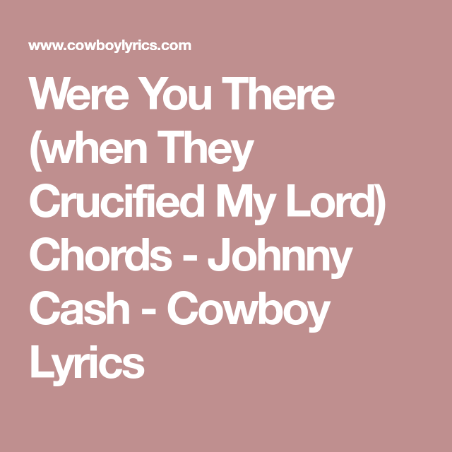 Were You There (when They Crucified My Lord) Chords - Johnny Cash ...