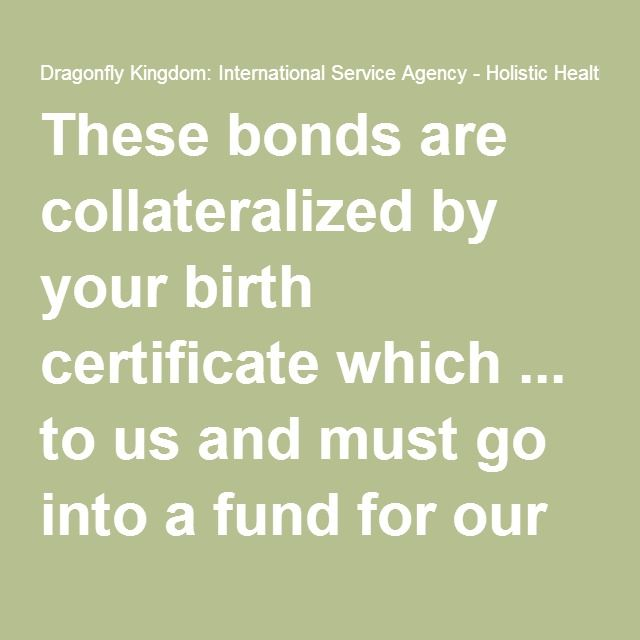 These Bonds Are Collateralized By Your Birth Certificate Which