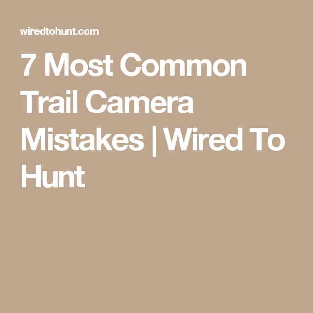 7 Most Common Trail Camera Mistakes | Wired To Hunt | Hunting ...