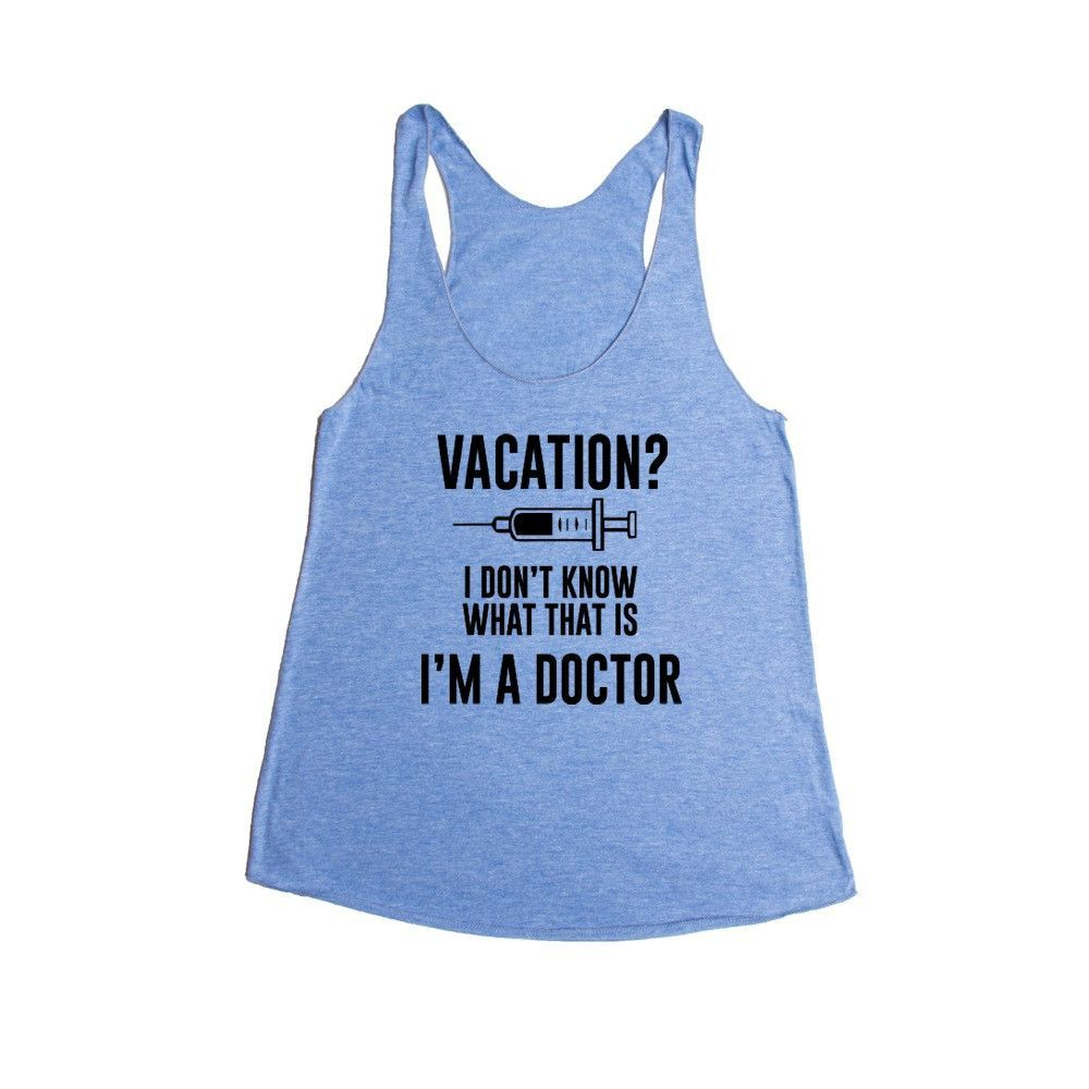 Vacation? I Don't Know What That Is I'm A Doctor Doctors Hospital Medicine Medical Career Health Service SGAL1 Women's Racerback Tank