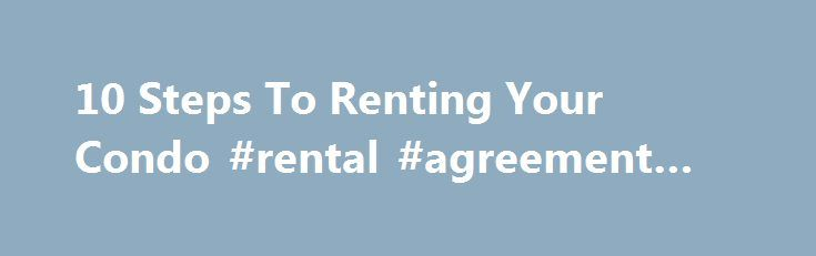 10 Steps To Renting Your Condo #rental #agreement #sample