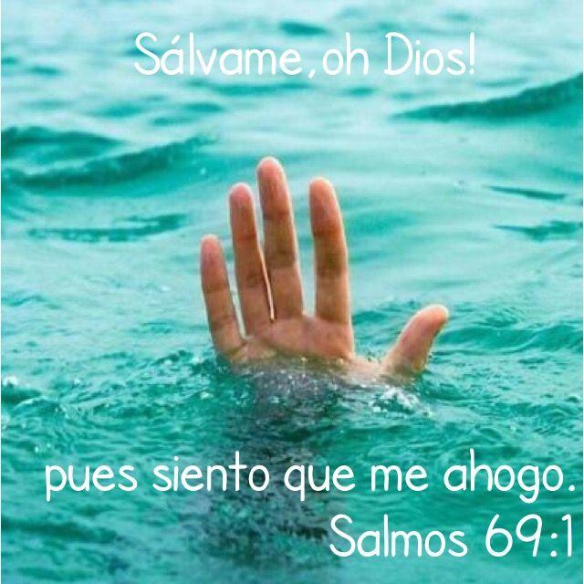 Sálvame oh Dios! Pues siento que me ahogo! Salmos 69:1 #Dios #salvación # seguridad