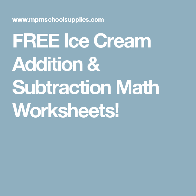 FREE Ice Cream Addition & Subtraction Math Worksheets! | Math ...