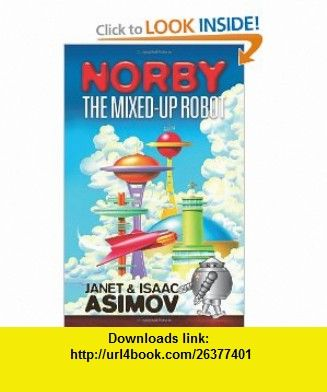 Norby the Mixed-Up Robot (Dover Childrens Classics) (9780486472430) Janet Asimov, Isaac Asimov , ISBN-10: 0486472434  , ISBN-13: 978-0486472430 ,  , tutorials , pdf , ebook , torrent , downloads , rapidshare , filesonic , hotfile , megaupload , fileserve