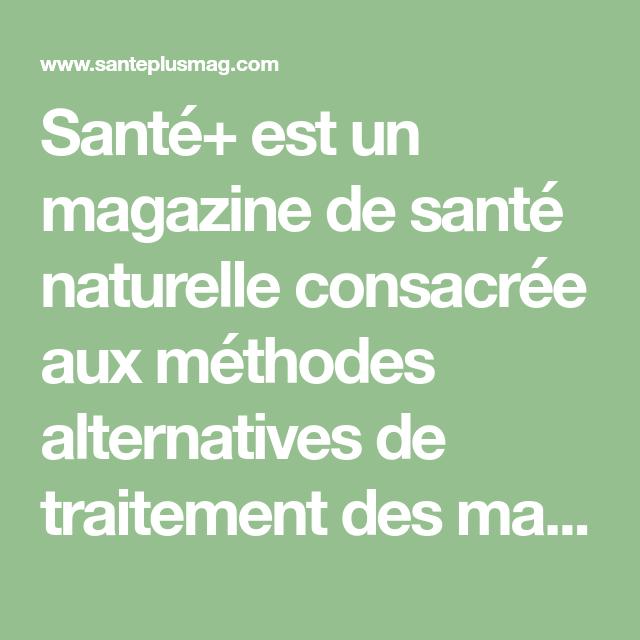 Santé+ est un magazine de santé naturelle consacrée aux
