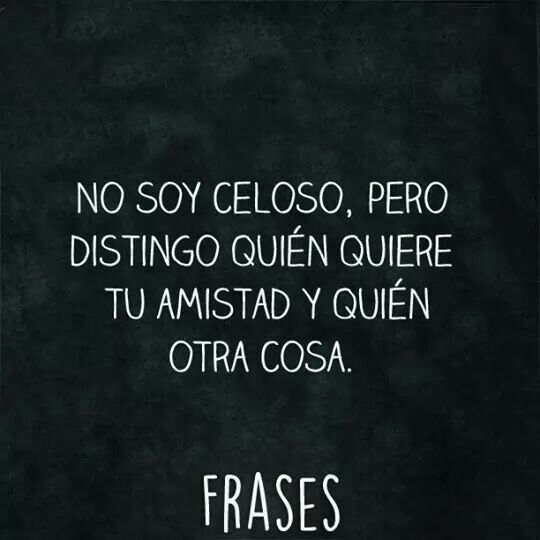 No Soy Celoso Soy Celosa Frases Y Quierete