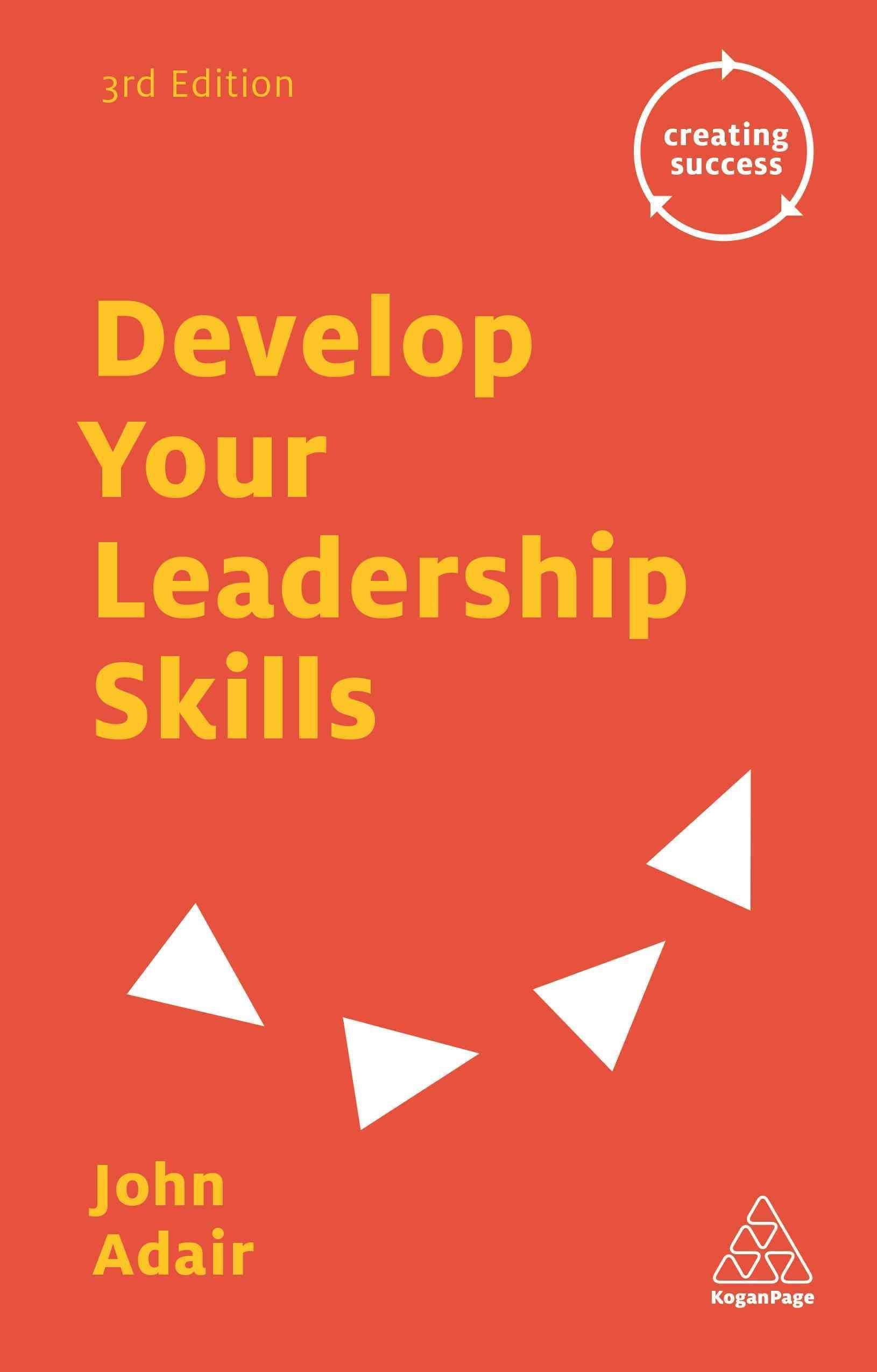 Develop Your Leadership Skills Is John Adair S Most