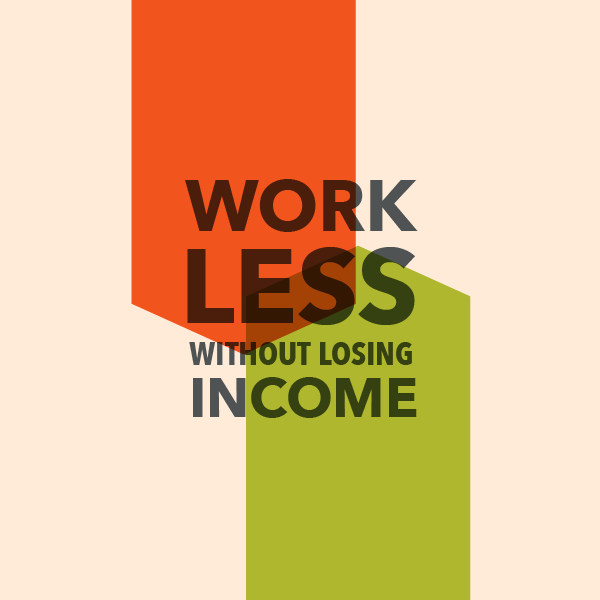 How to work less (and not lose income)