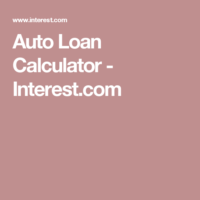 Auto Loan Calculator  InterestCom  Finances And Money Managment