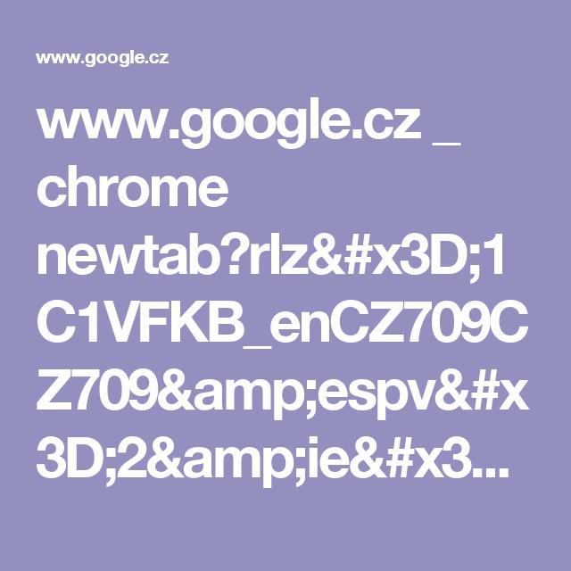 www.google.cz _ chrome newtab?rlz=1C1VFKB_enCZ709CZ709&espv=2&ie=UTF-8