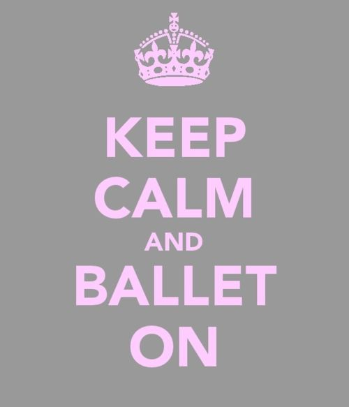 * Keep Calm and Ballet On *