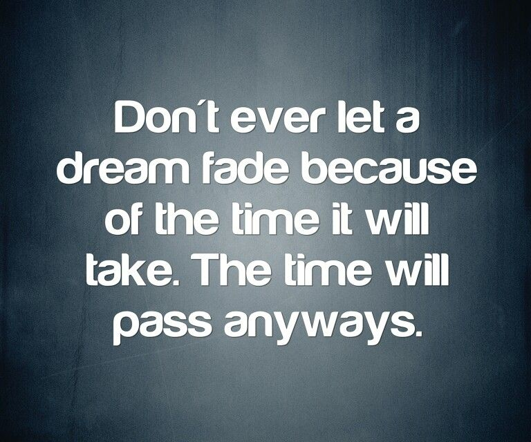 Time Passes Don T Let Your Dreams Pass You By Too Art Connections Faded Quotes Dream Quotes Quotes About Dreams And Goals