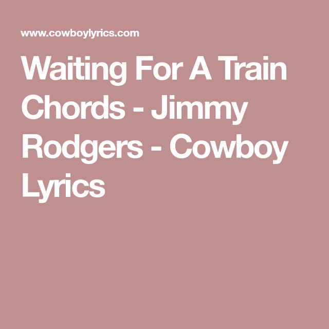 Waiting For A Train Chords - Jimmy Rodgers - Cowboy Lyrics | Chords ...