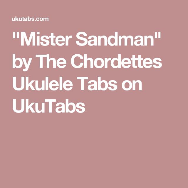 Mister Sandman By The Chordettes Ukulele Tabs On Ukutabs Ukulele