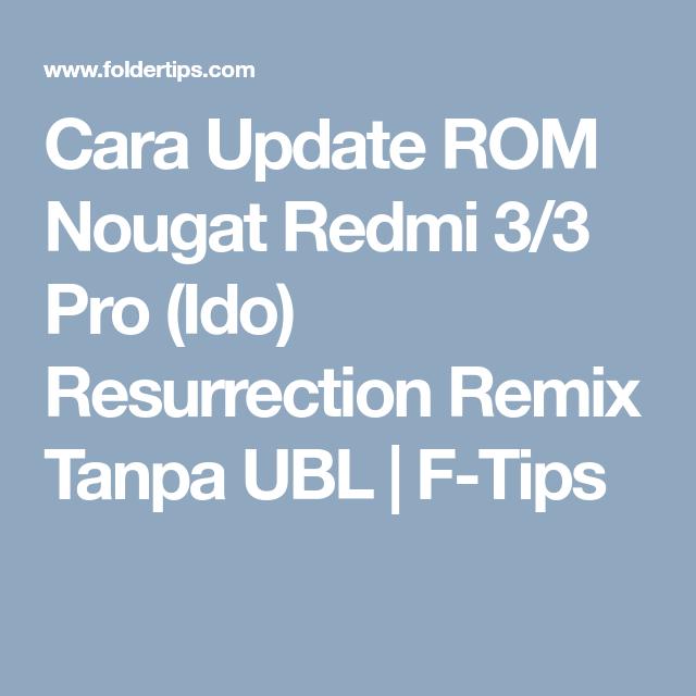 Cara Update ROM Nougat Redmi 3/3 Pro (Ido) Resurrection