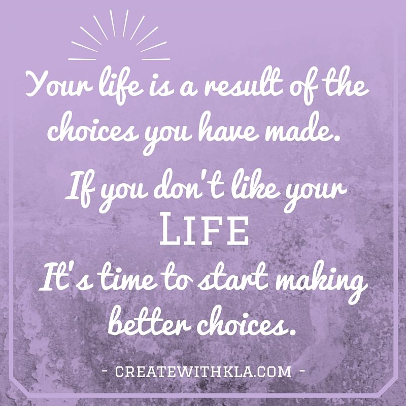 One Choice Can Change Your Life Here S A Peak Into One Of The Best Decisions In My Life Quote Life Iin Nutrition Health Life Lessons Writing Words Life