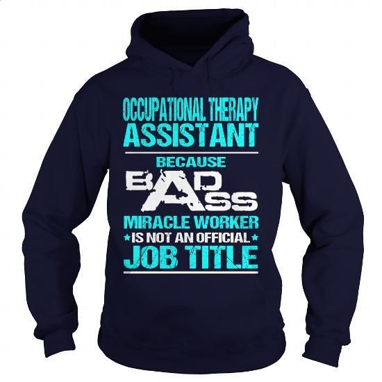 OCCUPATIONAL THERAPY ASSISTANT - BADASS T3 HD - #1 t shirt. OCCUPATIONAL THERAPY ASSISTANT - BADASS T3 HD, grey hoodies for men,mens cheap hoodies. GET YOURS => https://www.sunfrog.com/LifeStyle/OCCUPATIONAL-THERAPY-ASSISTANT--BADASS-T3-HD-Navy-Blue-Hoodie.html?id=67911