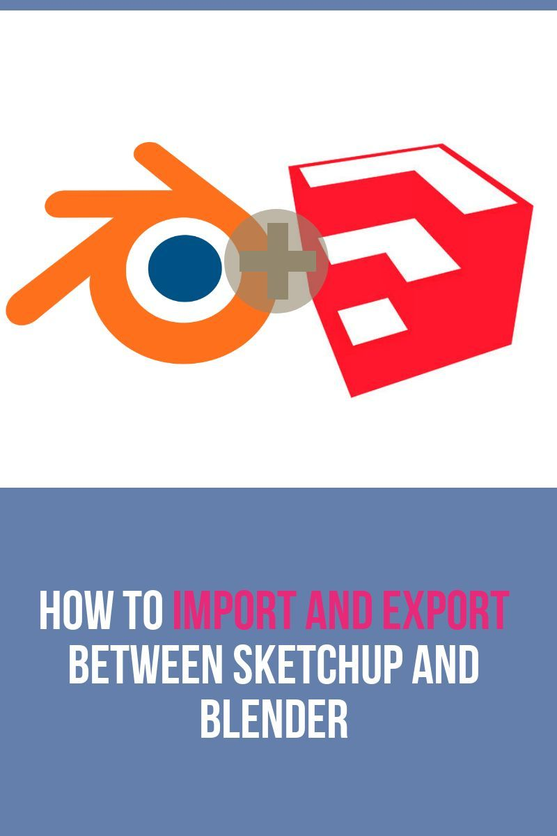 How To Import And Export Between Sketchup And Blender Blender