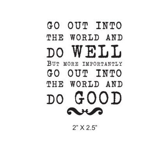 Go Out Into The World And Do Good Quote Rubber Stamp 321 Do Good Quotes Best Quotes Senior Quotes