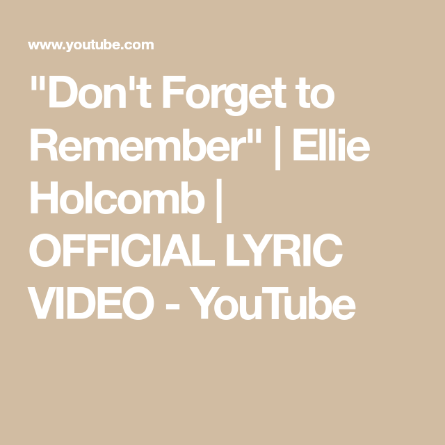 Don T Forget To Remember Ellie Holcomb Official Lyric Video Youtube Don T Forget Lyrics Remember