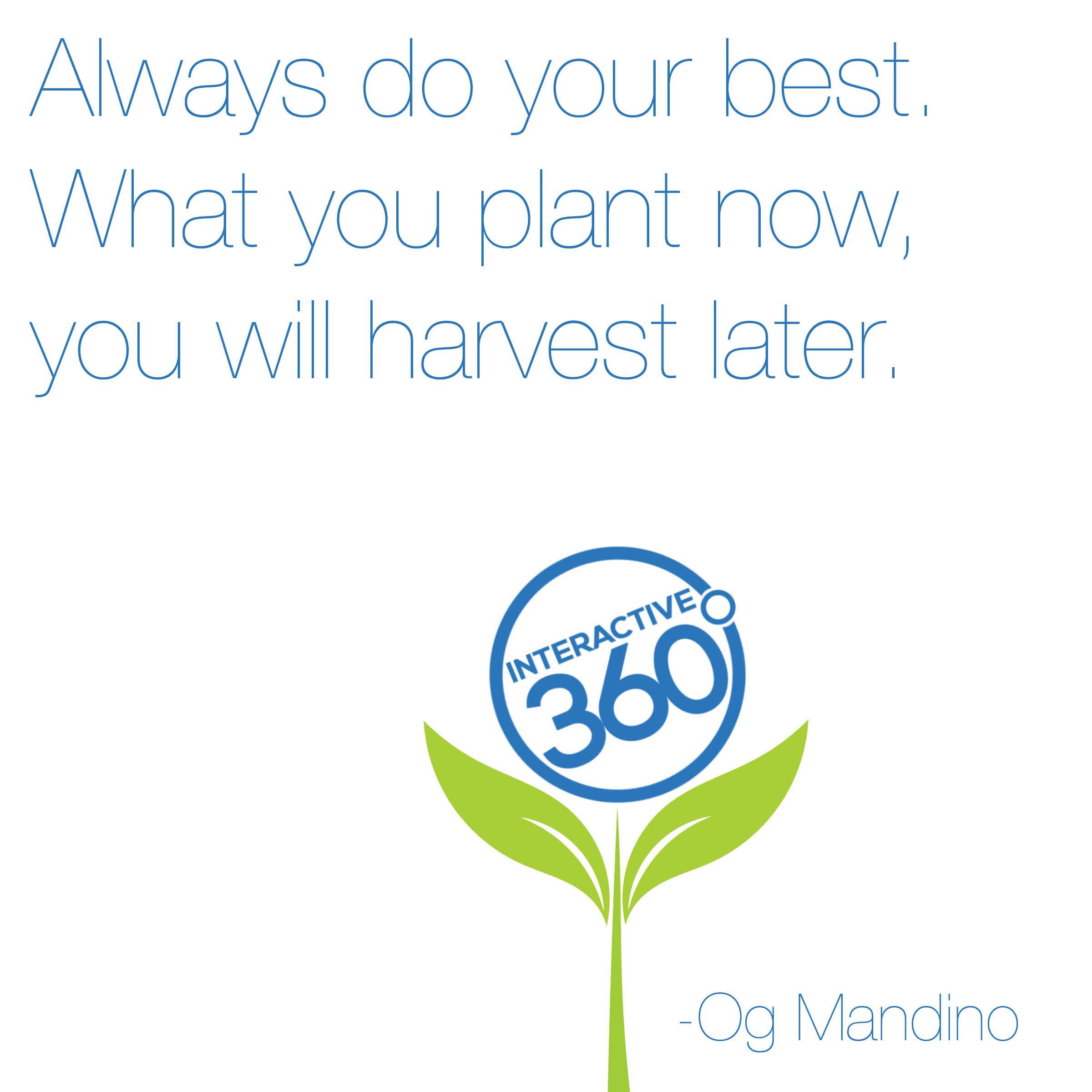 """Always do your best. What you plant now you will harvest later."" -Og Mandino #MotivationalMonday #Inspiration360"