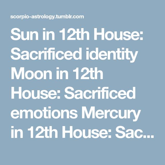 Sun In 12th House Sacrificed Identity Moon In 12th House Sacrificed Emotions Mercury In 12th House Sacrificed Logic Venus Sacrifice Love Emotions Sacrifice