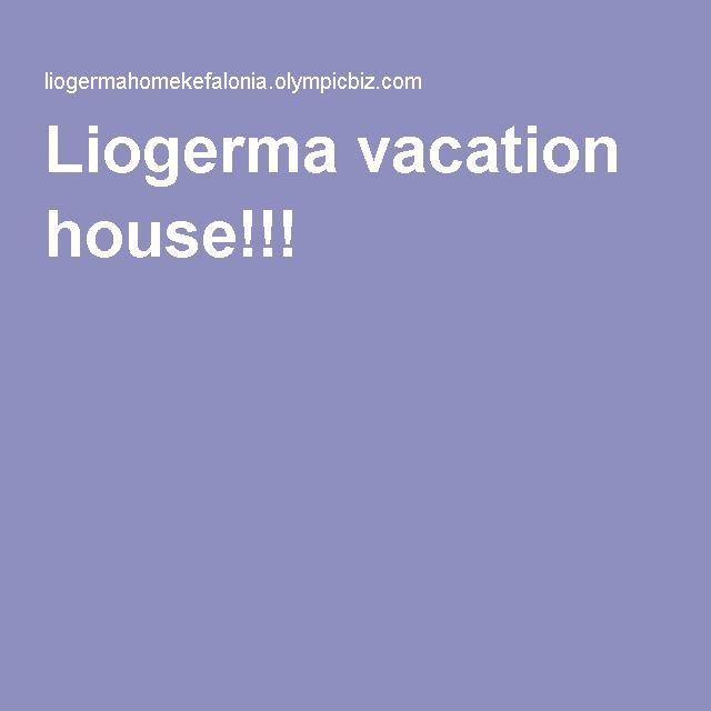 Liogerma vacation house!!!