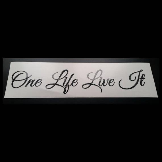 One Life Live it Glitter Vinyl Die Cut Custom Car Window Bumper Sticker Decal