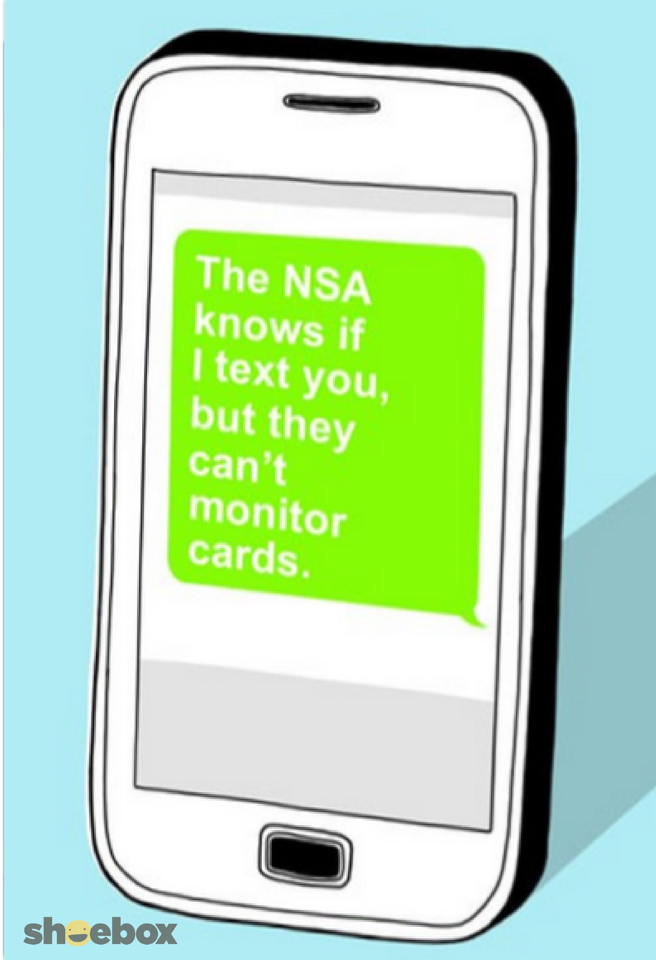 The Nsa Knows If I Text You But They Can T Monitor Cards Don T