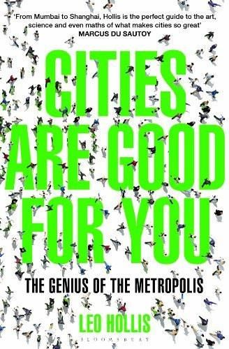 Cities Are Good for You: The Genius of the Metropolis [Apr 24, 2014] Hollis, Leo]