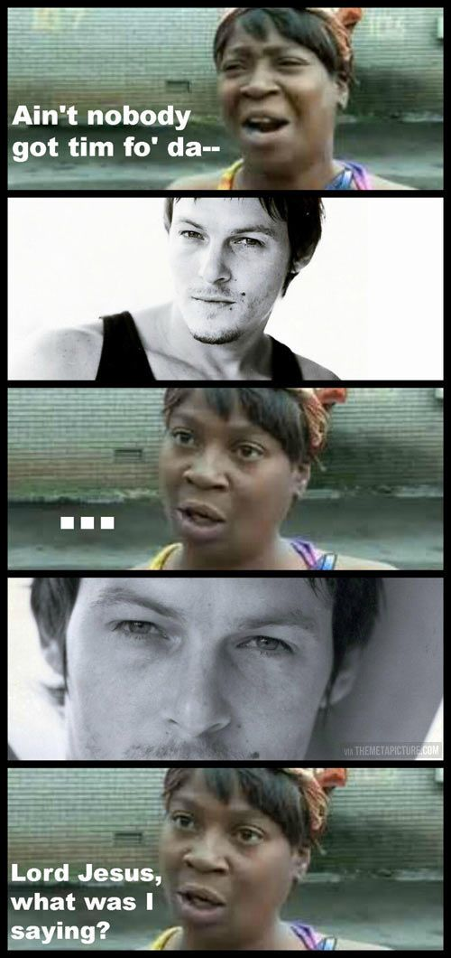 Ain T Nobody Got Time For Wait Walking Dead Funny Funny