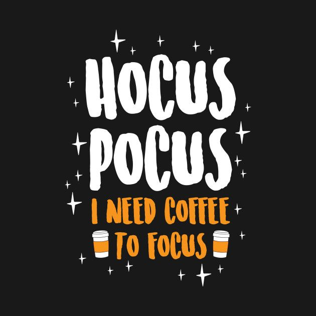 Hocus Pocus I Need Coffee To Focus #goodcoffee