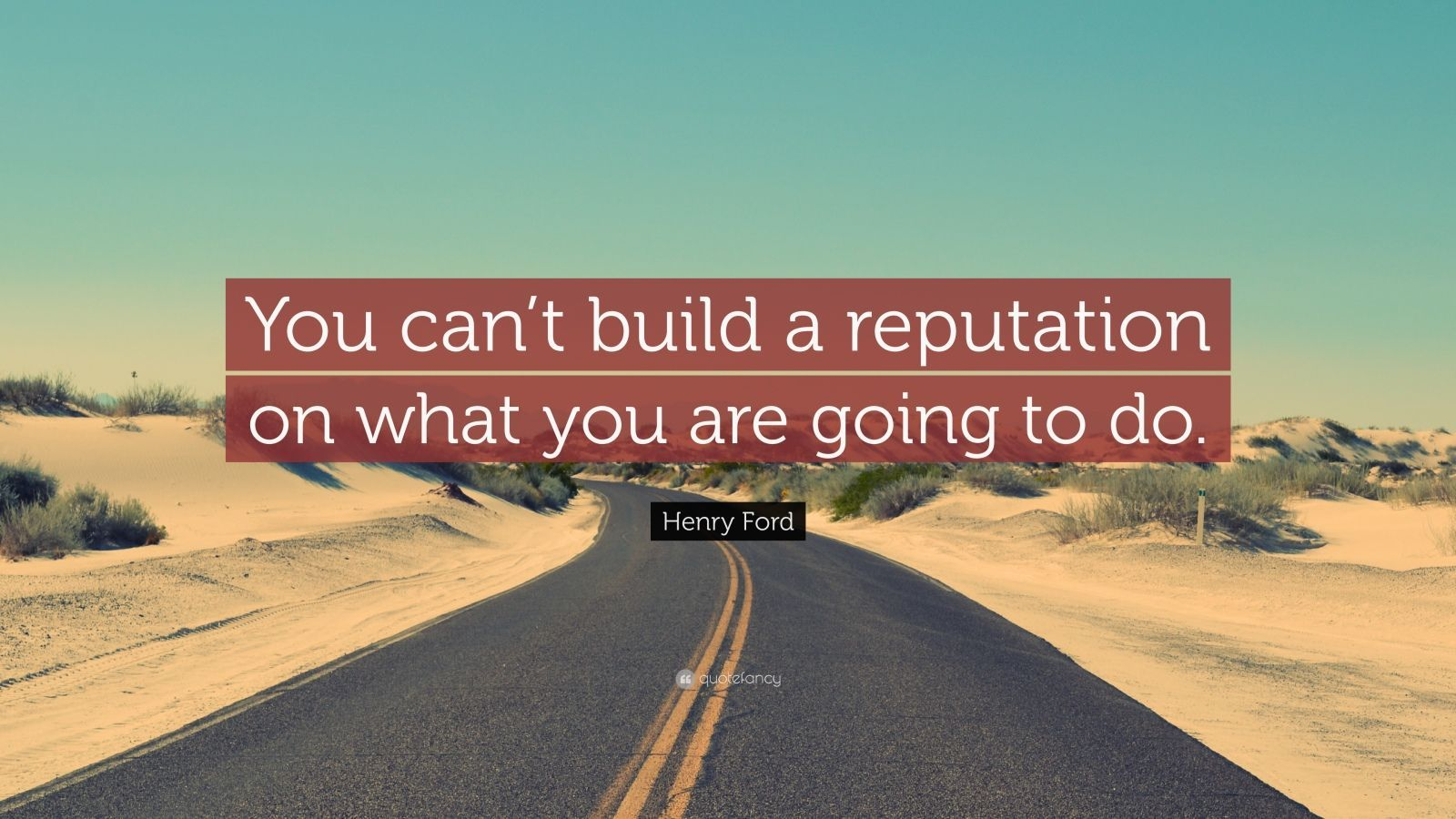 "Henry Ford Quote: ""You can't build a reputation on what you"